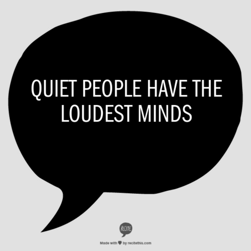 Minds quote Quiet people have the loudest minds.