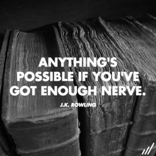 Nerves quote Anything's possible if you've got enough nerve.
