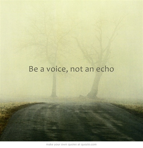 Echo quote Be a voice, not an echo