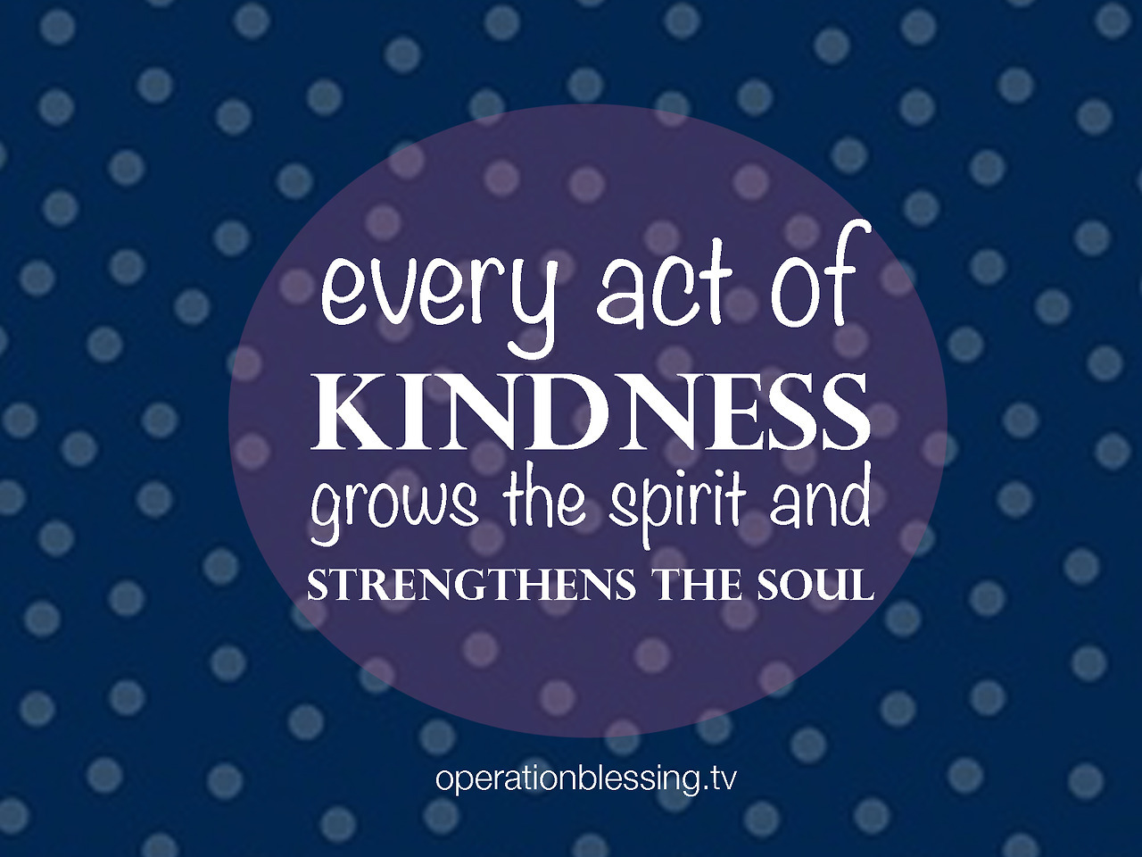 Act of kindness quote Every act of kindness grows the spirit and strengthens the soul