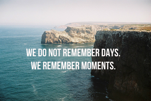 Memorial day quote We do not remember days. We remember moments.