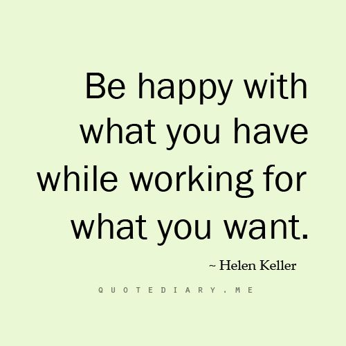 102 best helen keller quotes sayings and quotations quotlr helen be happy with what you have while working for what you want helen keller altavistaventures Image collections