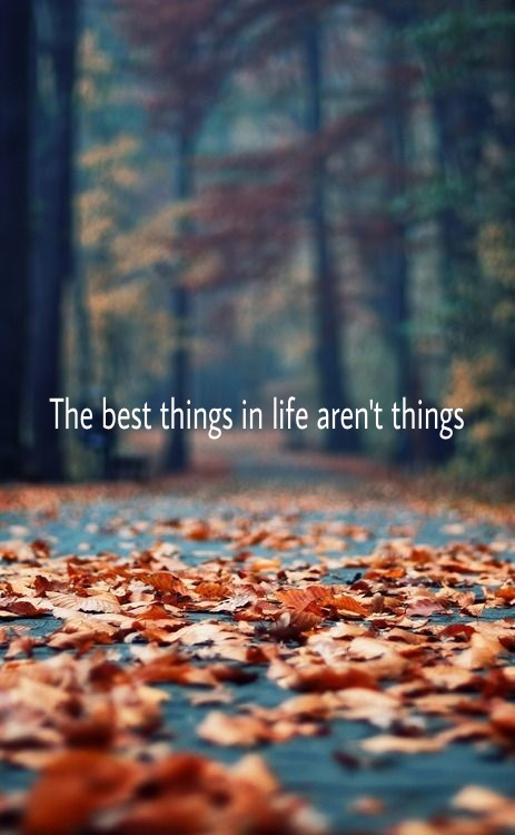 Best things quote Best things in life aren't things