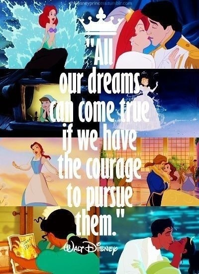 Dreams do come true quote All our dreams can come true if we have the courage to pursue them