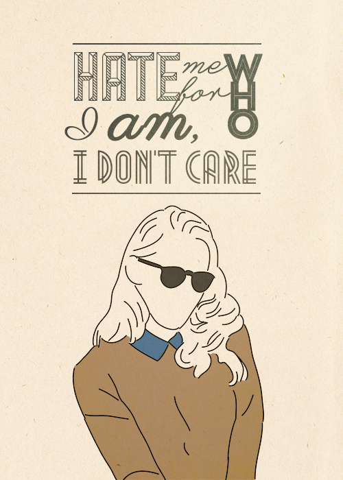 Hate me for who I am, oh I don't care -