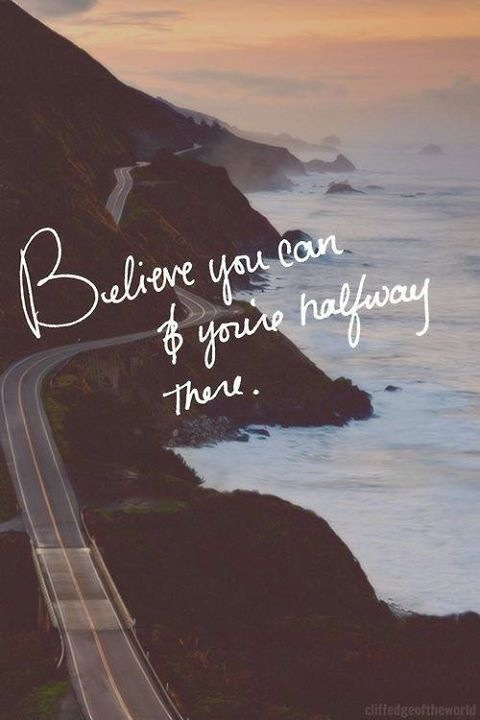 Halfway quote Believe you can and you are halfway there