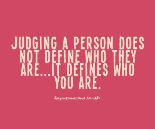 Judge quote Judging a person does not define who they are... it defines who you are.