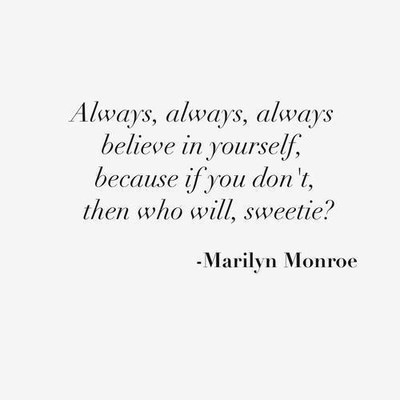 Always believe quote Always, always, always believe in yourself, because if you don't then who will,