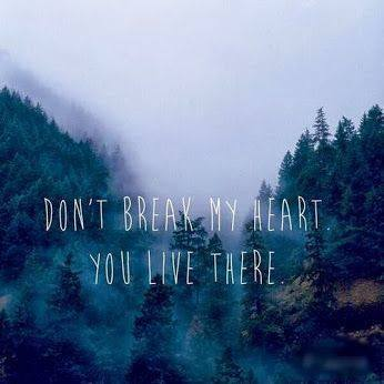 Break your heart quote Don't break my heart. You live there.