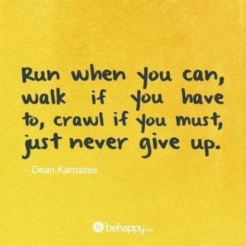 Run quote Run when you can, walk if you have to, crawl if you must, just never give up.