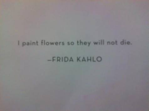 Paint quote I paint flowers so they will not die.