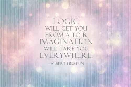 Formed quote Logic will take you form A to B. Imagination will take you everywhere.