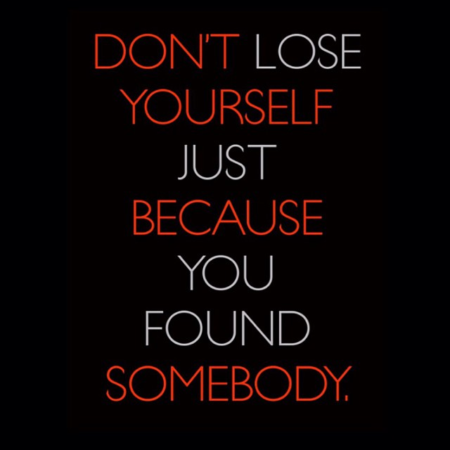 Found quote Don't lose yourself just because you found somebody