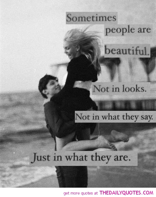 Beautiful people quote Sometimes people are beautiful, not in looks, not in what they say, but just in