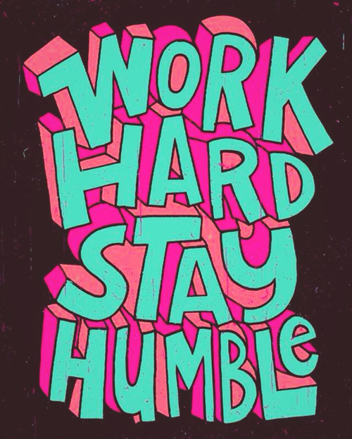 Humbles quote Work Hard, Stay Humble!