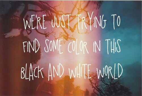 Blacks quote We're just trying to find some color in this black and white world