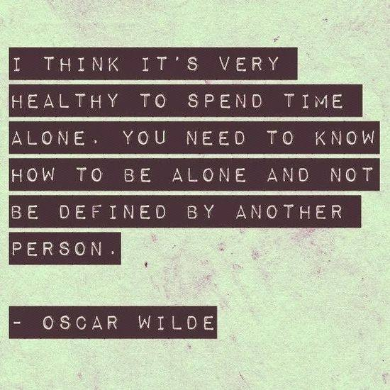 Healthy body quote I think it's very healthy to spend time alone. You need to know how to be alone
