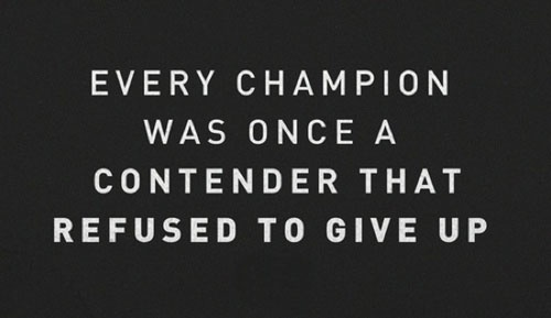 Refusing quote Every champion was once a contender that refused to give up