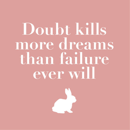 Killed quote Doubt kills more dreams than failure ever will.