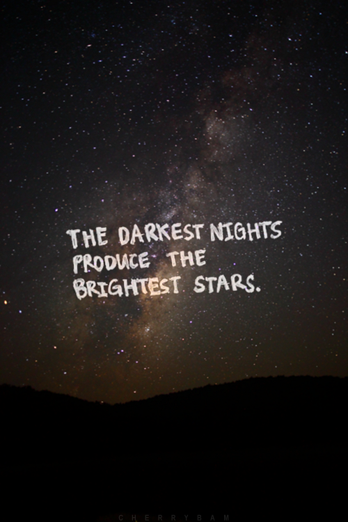 Darkest hour quote The darkest nights produce the brightest stars
