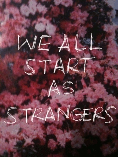 Stranger quote We all start as strangers