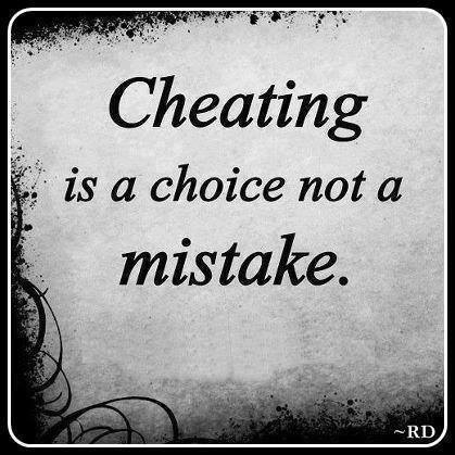 Cheat quote Cheating is a choice not a mistake.