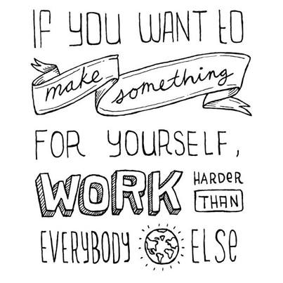 Harder quote If you want to make something for yourself, work harder than everybody else
