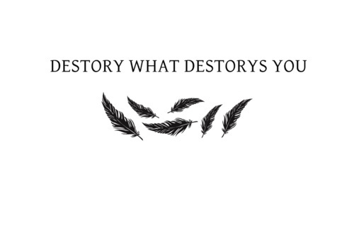 Destruction quote Destroy what destroys you