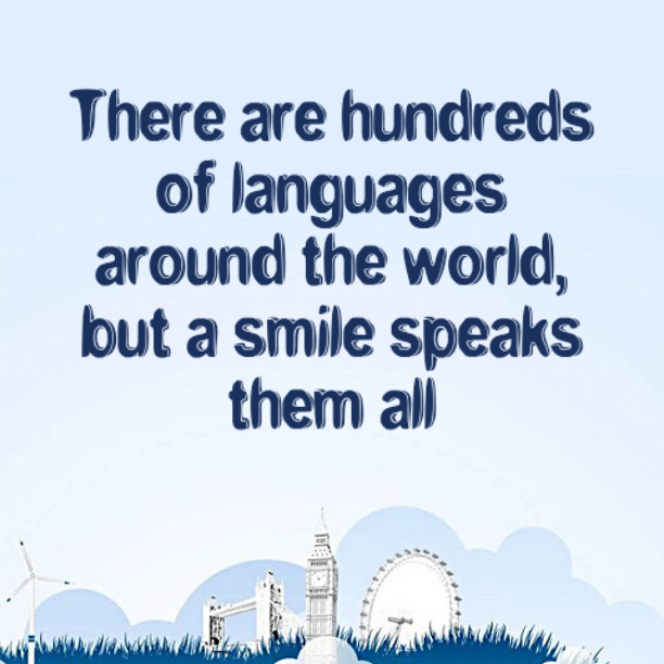 Nonviolent communication quote There are hundreds of languages around the world, but a smile speaks them all.