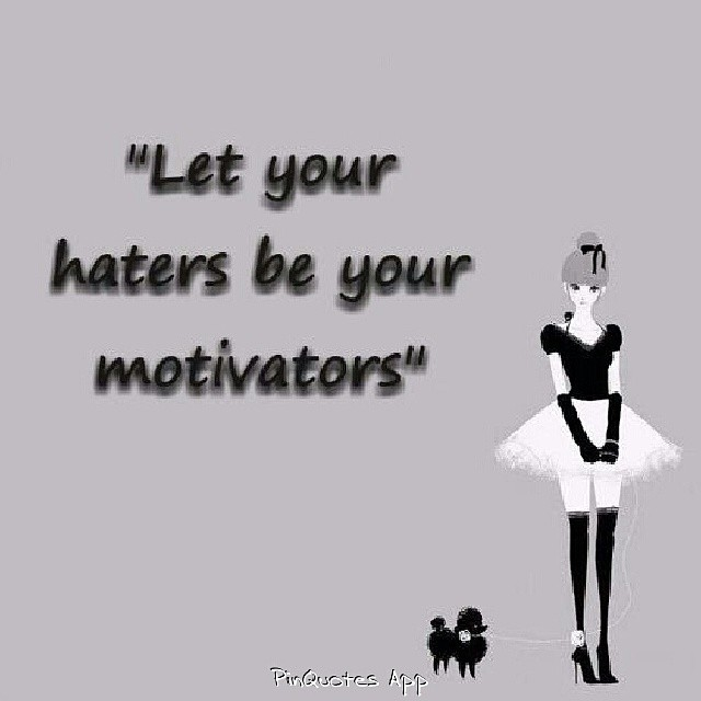 Motivator quote Let your haters be your motivators.
