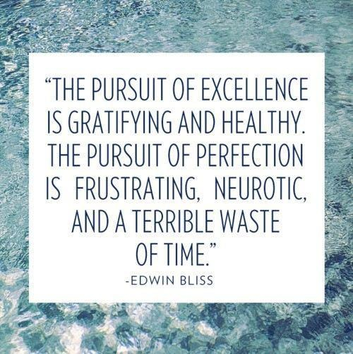 Excelled quote The pursuit of excellence is gratifying and healthy. The pursuit of perfection i