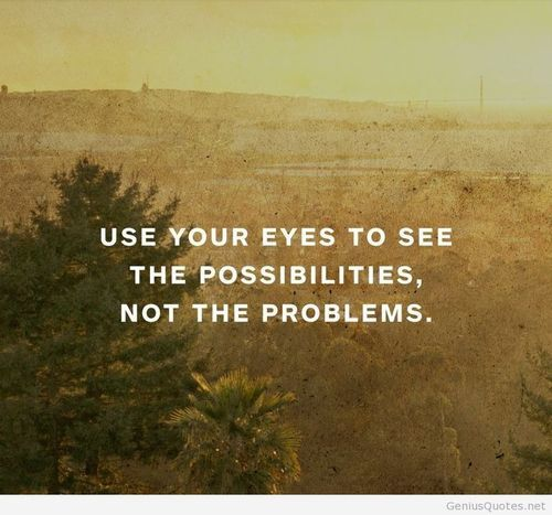 Through my eyes quote Use your eyes to see the possibilities, not the problems.
