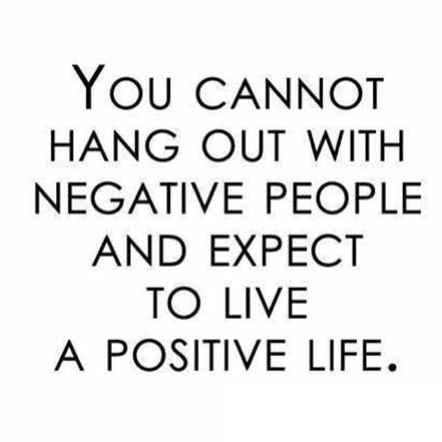 Hang quote You cannot hang out with negative people and expect to live a positive life