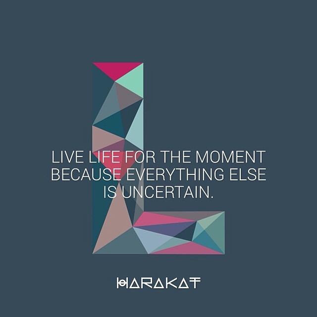 Live in the moment quote Live life for the moment because everything else is uncertain