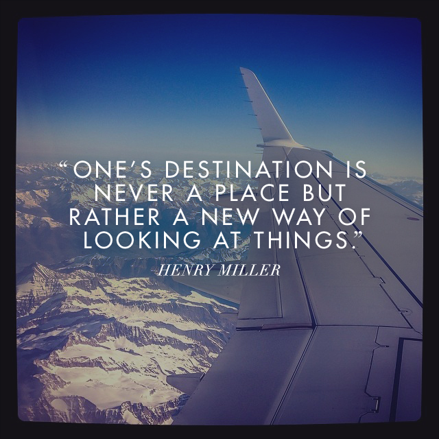 Henry Miller quote One's destination is never a place, but rather a new way of looking at things
