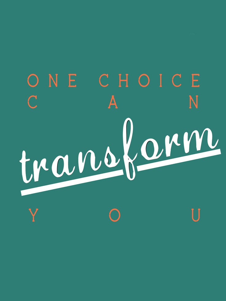 Transform quote One choice can transform you