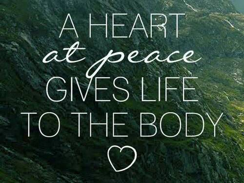 Peaceful life quote A heart at peace gives life to the body