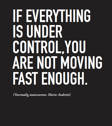 Confide quote If everything is under control, you are not moving fast enough
