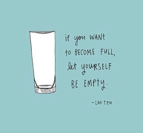 Full circle quote If you want to become full, let yourself be empty.