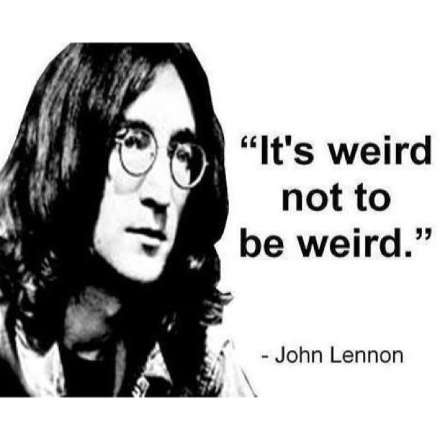 Weird quote It's weird not to be weird