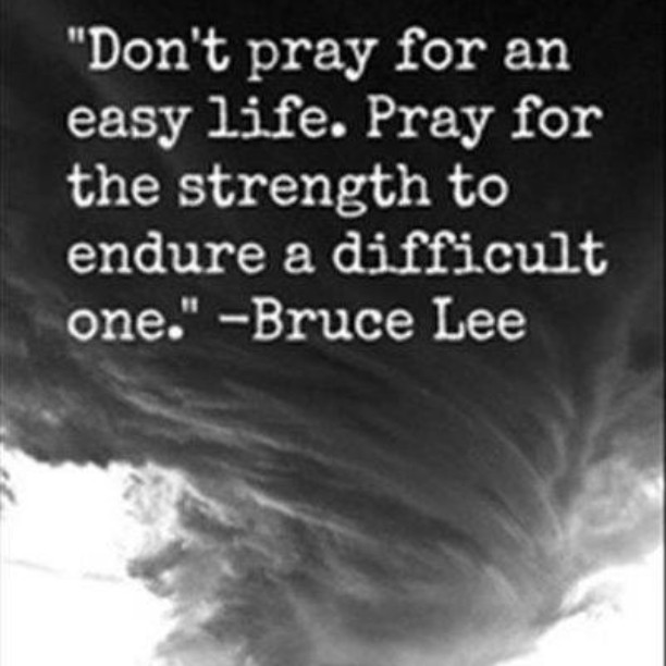 Endured quote Don't pray for an easy life. Pray for the strength to endure a difficult one