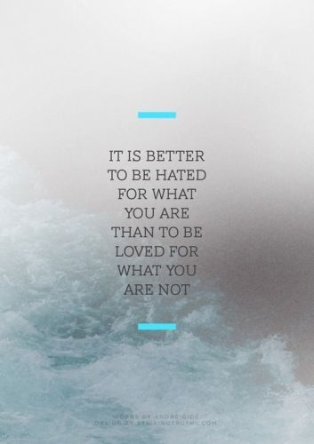 Love and hate quote It is better to be hated for what you are, than to be loved for what you are not