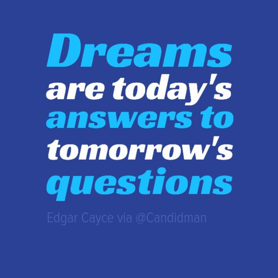 Edgar Cayce quote Dreams are today's answers to tomorrow's questions