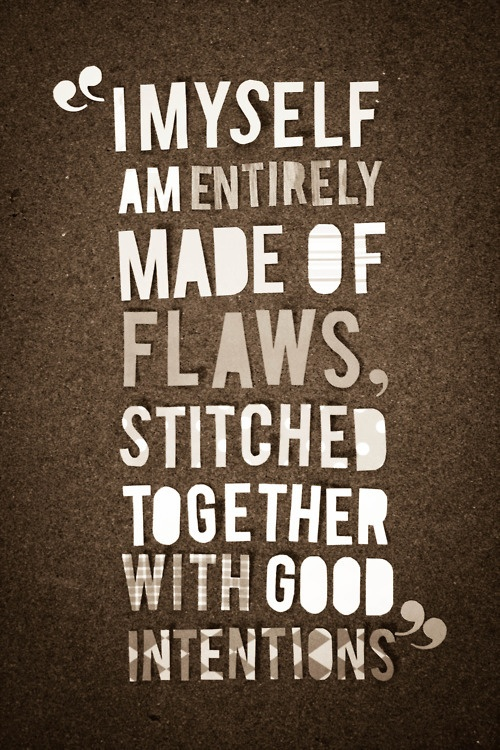 Intention quote I myself am entirely made of flaws, stitched together with good intentions