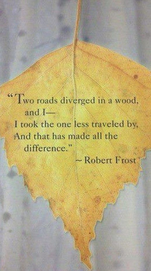 Wood quote Two roads diverged in a wood, and I took the one less traveled by, And that has