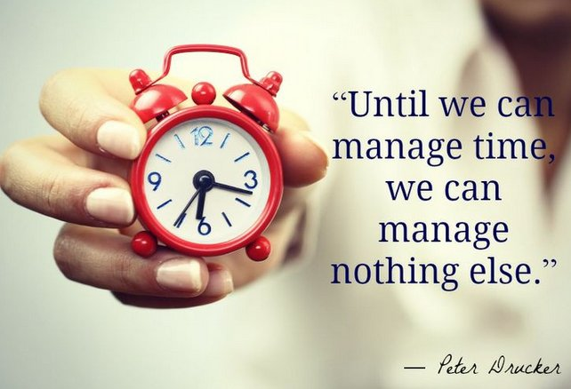 Until we can manage time, we can manage nothing else. - Peter Drucker