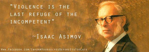 Isaac Asimov quote Violence is the last refuge of the incompetent.