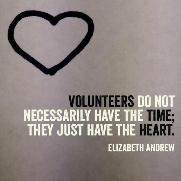 Necessarily quote Volunteers do not necessarily have the time; they just have the heart.