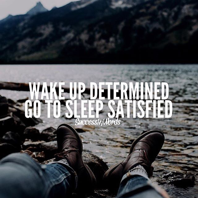 Fact quote Wake up determined to go to sleep satisfied.