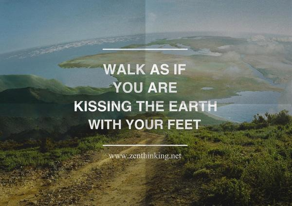 Inspirational nature quote Walk as if you are kissing the Earth with your feet.